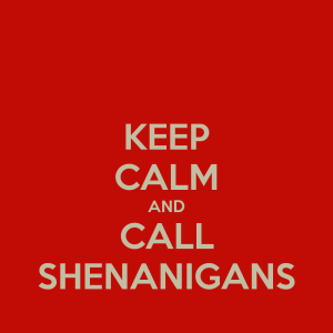keep-calm-and-call-shenanigans